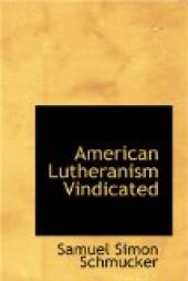 American Lutheranism Vindicated; or, Examination of the Lutheran Symbols, on Certain Disputed Topics