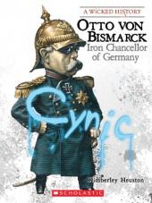 "Otto von Bismark the ""Iron Chancellor"""