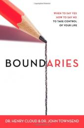 Boundaries: When to Say YES; When to Say NO to Take Control of Your Life