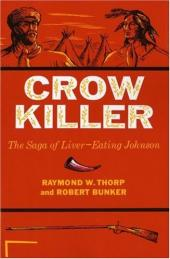 Crow Killer; the Saga of Liver-Eating Johnson