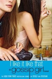 I Like It Like That: A Gossip Girl Novel