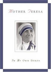 Mother Teresa, in My Own Words
