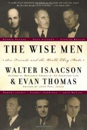 The Wise Men: Six Friends and the World They Made: Acheson, Bohlen,...