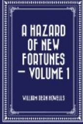 Hazard of New Fortunes, a — Volume 1