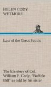 "Last of the Great Scouts : the life story of Col. William F. Cody, ""Buffalo Bill"" as told by his sister"