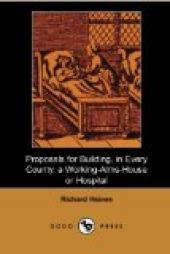 Proposals for Building, In Every County, A Working-Alms-House or Hospital