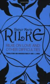 Rilke on Love and Other Difficulties, Translations and Considerations of Rainer Maria Rilke