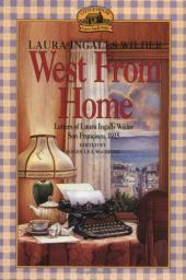 West from Home: Letters of Laura Ingalls Wilder to Almanzo Wilder
