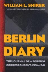 Berlin Diary; the Journal of a Foreign Correspondent, 1934-1941