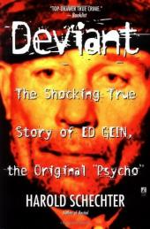Deviant: The Shocking True Story of Ed Gein, the Original Psycho