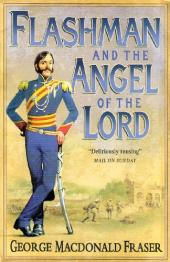 Flashman & the Angel of the Lord: From the Flashman Papers, 1858-59
