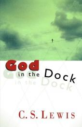 God in the Dock; Essays on Theology and Ethics