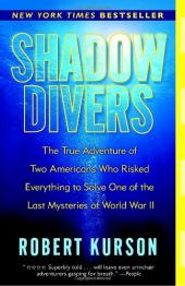 Shadow Divers: The True Adventure of Two Americans Who Risked Everything to Solve One of the Last Mysteries of World Wa...