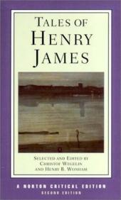 Tales of Henry James: The Texts of the Stories, the Author on His Craft, Background and Criticism