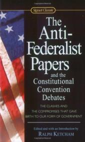 The Anti-Federalist Papers; and, the Constitutional Convention Debates
