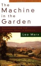 The Machine in the Garden; Technology and the Pastoral Ideal in America
