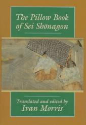 The Pillow Book of Sei Sh¯onagon, Translated [from the Japanese] and Edited by Ivan Morris